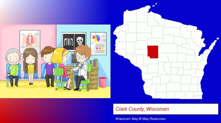 a clinic, showing a doctor and four patients; Clark County, Wisconsin highlighted in red on a map