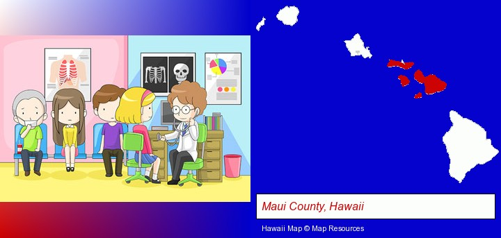a clinic, showing a doctor and four patients; Maui County, Hawaii highlighted in red on a map