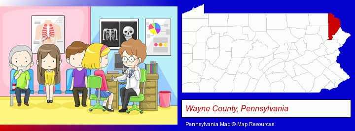 a clinic, showing a doctor and four patients; Wayne County, Pennsylvania highlighted in red on a map