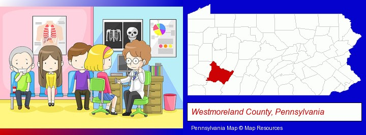 a clinic, showing a doctor and four patients; Westmoreland County, Pennsylvania highlighted in red on a map